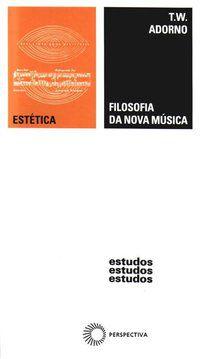 FILOSOFIA DA NOVA MÚSICA - ADORNO, THEODOR W.