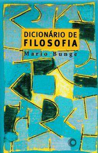 DICIONÁRIO DE FILOSOFIA - BUNGE, MARIO