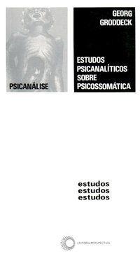 ESTUDOS PSICANALÍTICOS SOBRE PSICOSSOMÁTICA - GRODDECK, GEORG