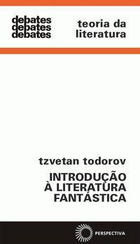 INTRODUÇÃO A LITERATURA FANTÁSTICA - TODOROV, TZVETAN
