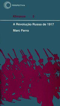 A REVOLUÇÃO RUSSA DE 1917 - VOL. 5 - FERRO, MARC