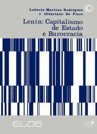 LENIN: CAPITALISMO DE ESTADO E BUROCRACIA - RODRIGUES, LEÔNCIO M.