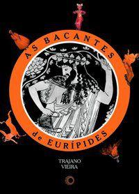 AS BACANTES DE EURÍPIDES - VIEIRA, TRAJANO