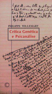 CRÍTICA GENÉTICA E PSICANÁLISE - WILLEMART, PHILIPPE