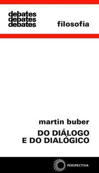 DO DIÁLOGO E DO DIALÓGICO - BUBER, MARTIN
