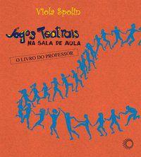JOGOS TEATRAIS NA SALA DE AULA - SPOLIN, VIOLA
