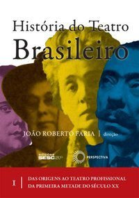 HISTÓRIA DO TEATRO BRASILEIRO: VOL I - JOÃO ROBERTO FARIA (DIRECAO)