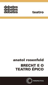 BRECHT E O TEATRO ÉPICO - ROSENFELD, ANATOL