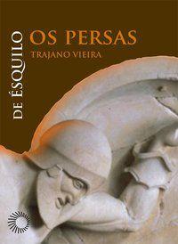 OS PERSAS: DE ÉSQUILO - VIEIRA, TRAJANO