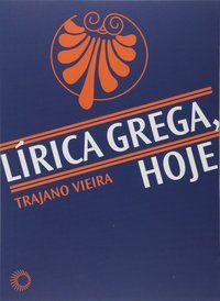 LÍRICA GREGA, HOJE - VIEIRA, TRAJANO