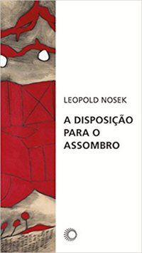 A DISPOSIÇÃO PARA O ASSOMBRO - NOSEK, LEOPOLD