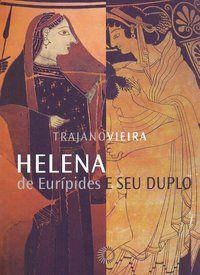 HELENA DE EURÍPIDES E SEU DUPLO - VIEIRA, TRAJANO