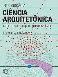 INTRODUÇÃO À CIÊNCIA ARQUITETÔNICA - SZOKOLAY, STEVEN V.