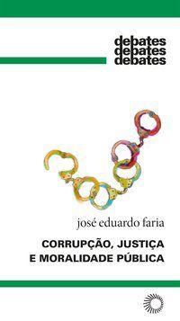 CORRUPÇÃO, JUSTIÇA E MORALIDADE PÚBLICA - VOL. 343 - FARIA, JOSÉ EDUARDO