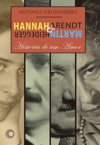 HANNAH ARENDT E MARTIN HEIDEGGER - GRUNENBERG, ANTONIA