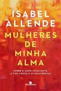 MULHERES DE MINHA ALMA - ALLENDE, ISABEL