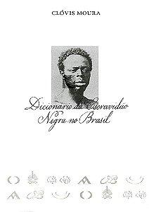DICIONARIO DA ESCRAVIDAO NEGRA NO BRASIL - MOURA, CLOVIS
