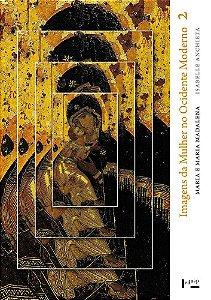 IMAGENS DA MULHER NO OCIDENTE MODERNO V.2 - ANCHIETA, ISABELLE