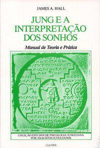 JUNG E A INTERPRETAÇÃO DOS SONHOS - HALL, JAMES A.