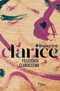 FELICIDADE CLANDESTINA ( EDIÇÃO COMEMORATIVA ) - LISPECTOR, CLARICE