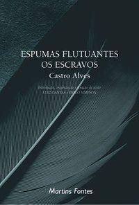 ESPUMAS FLUTUANTES / OS ESCRAVOS - ALVES, CASTRO