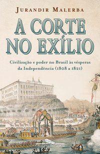 A CORTE NO EXÍLIO - MALERBA, JURANDIR