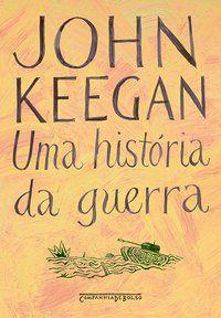 UMA HISTÓRIA DA GUERRA - KEEGAN, JOHN