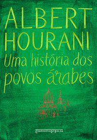 UMA HISTÓRIA DOS POVOS ÁRABES - HOURANI, ALBERT
