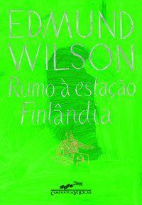 RUMO À ESTAÇÃO FINLÂNDIA - WILSON, EDMUND