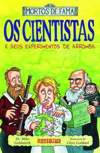 OS CIENTISTAS E SEUS EXPERIMENTOS DE ARROMBA - GOLDSMITH, DR. MIKE