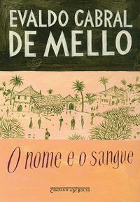O NOME E O SANGUE - MELLO, EVALDO CABRAL DE