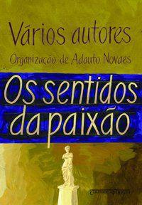 OS SENTIDOS DA PAIXÃO - VÁRIOS AUTORES