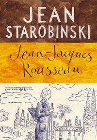 JEAN-JACQUES ROUSSEAU - STAROBINSKI, JEAN