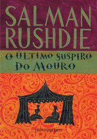 O ÚLTIMO SUSPIRO DO MOURO - RUSHDIE, SALMAN