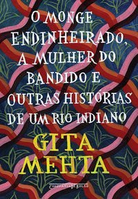 O MONGE ENDINHEIRADO MULHER DO BANDIDO E OUTRAS HISTÓRIAS DE UM RIO INDIANO - MEHTA, GITA