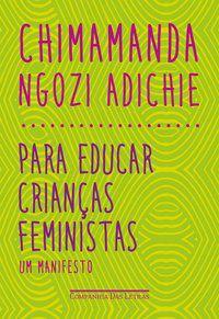 PARA EDUCAR CRIANÇAS FEMINISTAS - ADICHIE, CHIMAMANDA NGOZI