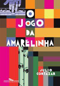 O JOGO DA AMARELINHA - CORTÁZAR, JULIO