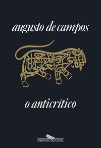 O ANTICRÍTICO (NOVA EDIÇÃO) - CAMPOS, AUGUSTO DE