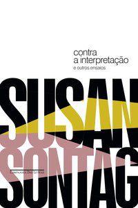 CONTRA A INTERPRETAÇÃO - SONTAG, SUSAN