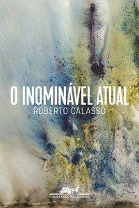 O INOMINÁVEL ATUAL - CALASSO, ROBERTO