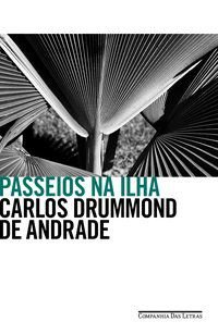 PASSEIOS NA ILHA - DRUMMOND DE ANDRADE, CARLOS