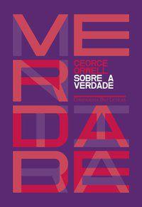 SOBRE A VERDADE - ORWELL, GEORGE