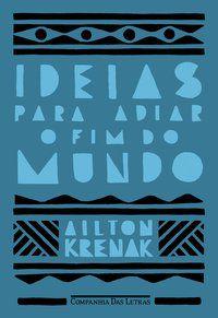 IDEIAS PARA ADIAR O FIM DO MUNDO (NOVA EDIÇÃO) - KRENAK, AILTON