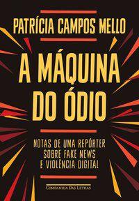 A MÁQUINA DO ÓDIO - CAMPOS MELLO, PATRÍCIA