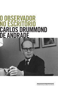 O OBSERVADOR NO ESCRITÓRIO - DRUMMOND DE ANDRADE, CARLOS