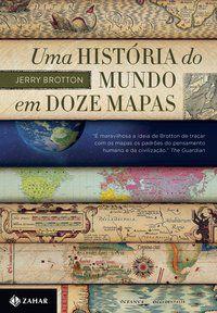UMA HISTÓRIA DO MUNDO EM DOZE MAPAS - BROTTON, JERRY