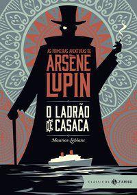 O LADRÃO DE CASACA: EDIÇÃO BOLSO DE LUXO (CLÁSSICOS ZAHAR) - LEBLANC, MAURICE