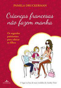 CRIANÇAS FRANCESAS NÃO FAZEM MANHA - DRUCKERMAN, PAMELA