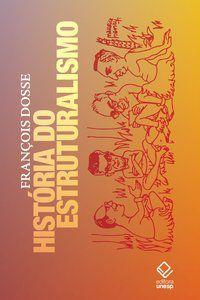HISTÓRIA DO ESTRUTURALISMO - VOLUMES 1 E 2 - DOSSE, FRANCOIS