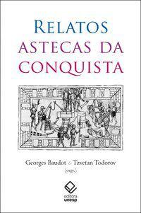 RELATOS ASTECAS DA CONQUISTA -